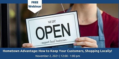 The Hometown Advantage: How to Keep Your Customers Shopping Locally! tickets