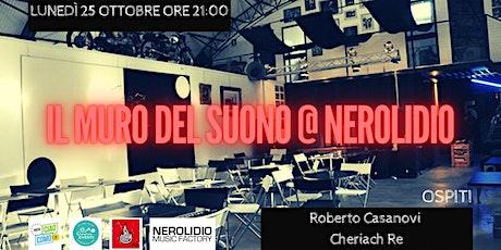 Il Muro del Suono Live @ Nerolidio | Roberto Casanovi & Cheriach Re biglietti