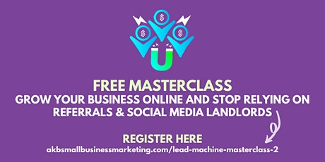 FREE Masterclass: Grow Your Business Online and Stop Relying on Referrals tickets