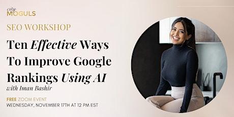 Ten Effective Ways To Improve Google Rankings Using AI with Iman Bashir tickets