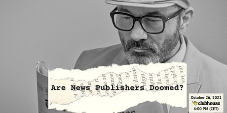 Are news publishers doomed? tickets