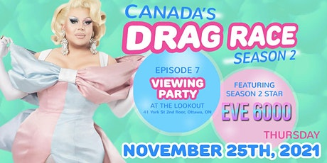 Canada's Drag Race  - Viewing Party (Episode 7) -with Eve 6000 @The Lookout tickets