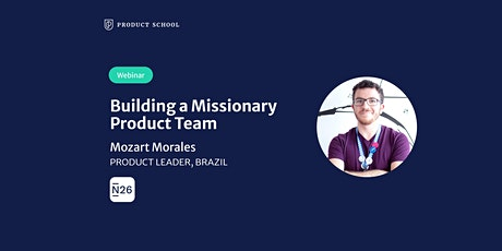 Webinar: Building a Missionary Product Team by N26 Brazil Product Leader tickets