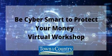 Be Cyber Smart to Protect Your Money – Virtual Workshop tickets