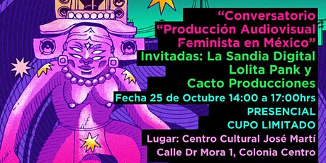 """Conversatorio Presencial """"Productoras audiovisuales feministas en México"""" boletos"""