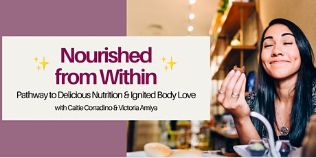 Nourished from Within: Pathway to Delicious Nutrition & Ignited Body Love tickets