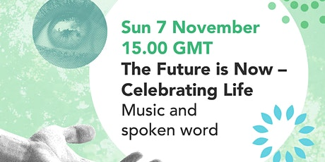The Future is Now - Celebrating Life tickets