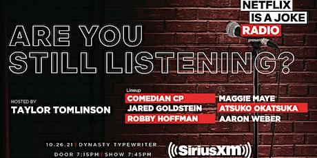 Netflix Is A Joke Radio Presents: Are You Still Listening? tickets