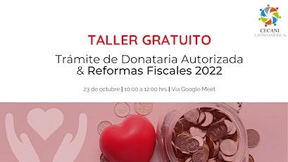 Taller Tramite de Donataria Autorizada y Reformas Fiscales 2022 entradas