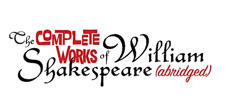 The Complete Works of William Shakespeare (Abridged) ((and indoors!)) tickets