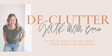 Declutter Your Mom Brain: 4 ways to reclaim and heal your mind and emotions tickets