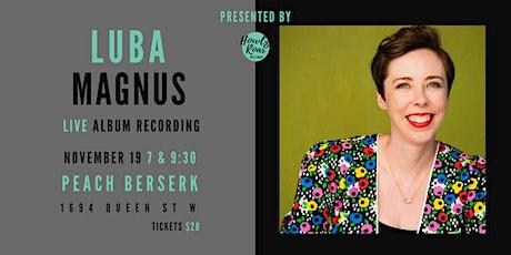 Howl & Roar Record Presents: Luba Magnus Live Album Recording (Late Show) tickets