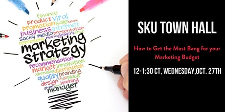 SKU Town Hall: Getting the Most Bang for your Marketing Buck tickets