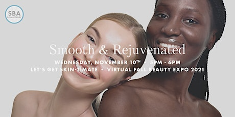 Smooth & Rejuvenated   Let's Get Skin-timate Virtual Fall Beauty Expo tickets