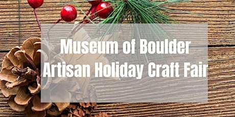 Artisan Holiday Craft Fair at The Museum of Boulder tickets