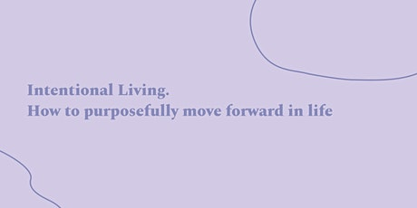 Intentional Living: how to purposefully move forward in life tickets