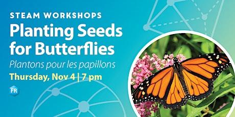 STEAM Workshop: Planting Seeds for  Butterflies/Plantons pour les papillons tickets