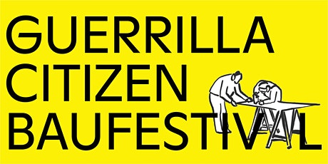 Guerrilla Citizen Baufestival billets