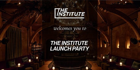 THE INSTITUTE LAUNCH Party tickets