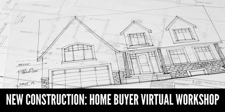 New Construction: Home Buyer Virtual Workshop tickets