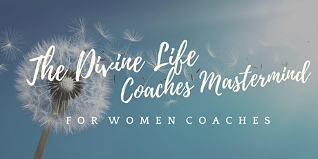 ATTN: COACHES!!!  You are invited to the Divine Life Coaches Mastermind! tickets