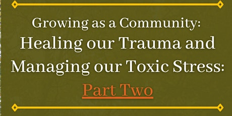 Growing as a Community: Healing our Trauma & Managing our Toxic Stress: Pt2 tickets