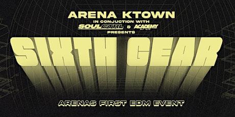 Arena Ktown Presents: SIXTH GEAR (EDM EVENT) [21+] tickets