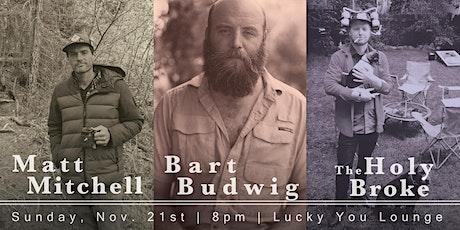 Bart Budwig / The Holy Broke / Matt Mitchell tickets