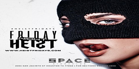 Heist Friday's at Space Houston tickets