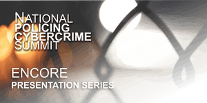 National Policing Cybercrime Summit – Encore...