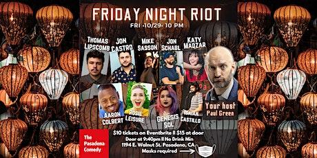 Friday Night Riot @ The Pasadena Comedy - Friday 10/29 at 10pm tickets
