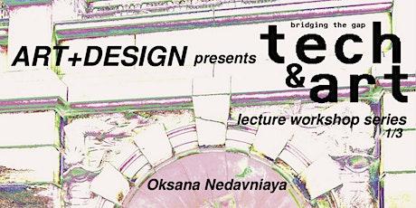 Tech + Art: Bridging the Gap Lecture Series -  Oksana Nedavniaya tickets
