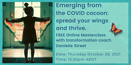 FREE event - Emerging from the COVID cocoon – spread your wings and  thrive tickets