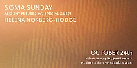 Soma Sunday - Ancient Futures w/ Helena Norberg-Hodge tickets
