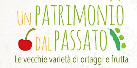 UN PATRIMONIO DAL PASSATO - Le vecchie varietà di ortaggi e frutta biglietti