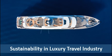 Sustainability in Luxury Travel Industry tickets