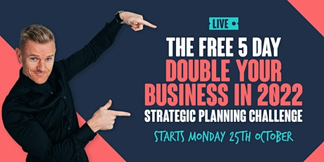 """The FREE 5 Day """"Double Your Business In 2022"""" Strategic Planning Challenge tickets"""