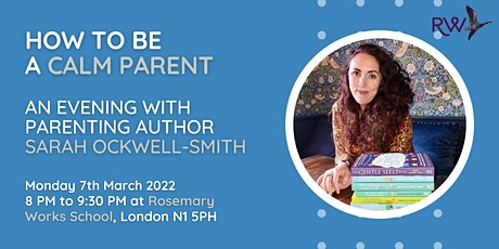 How to be a Calm Parent - an evening with Sarah Ockwell-Smith tickets