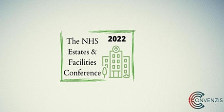 The NHS Estates & Facilities Conference 2022 - Free for NHS Staff tickets