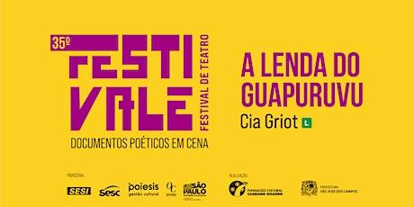 35º Festivale - Espetáculo A Lenda do Guapuruvu - Cia Griot ingressos