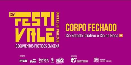 35º Festivale - Espetáculo Corpo Fechado ingressos