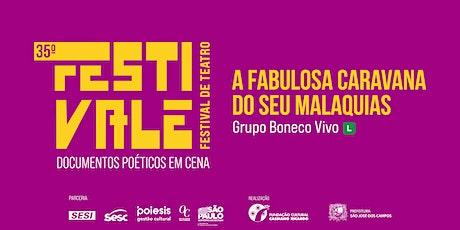 35º Festivale - Espetáculo A Fabulosa Caravana do Seu Malaquias ingressos