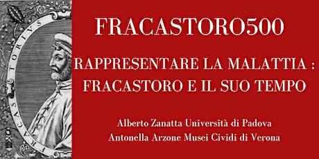 FRACASTORO 500 - II - Rappresentare la malattia : Fracastoro e il suo tempo biglietti