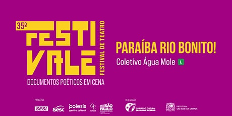 35º Festivale - Espetáculo Paraíba Rio Bonito! - Coletivo Água Mole ingressos