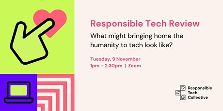 Responsible Tech Review | Bringing Home the Humanity to Tech tickets