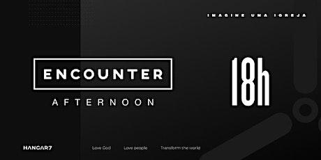 Encounter Afternoon | 18h - 24/10/2021 ingressos