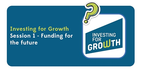 Investing for Growth Session 1 - Funding for the Future tickets