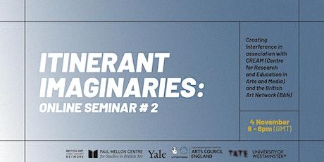Itinerant Imaginaries #2 - online seminar tickets