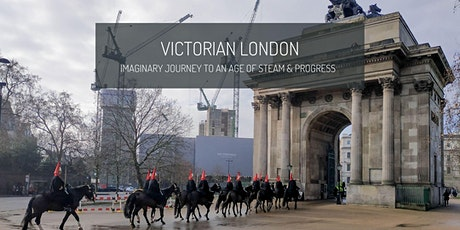 Victorian London : imaginary journey to an age of steam & progress tickets