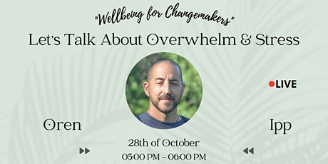 Wellbeing For Changemakers: Let's Talk About Overwhelm & Stress tickets